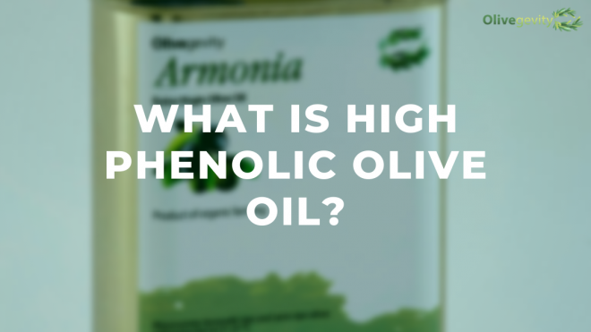 What is High Phenolic Olive Oil?